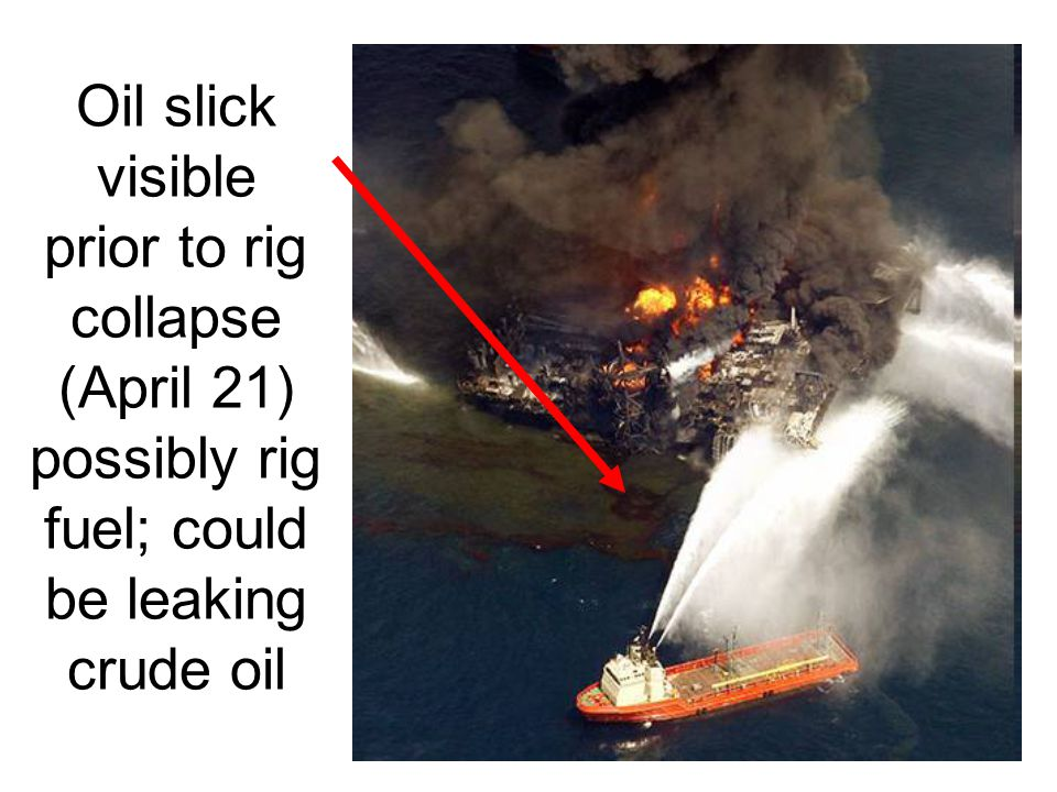 Oil slick visible prior to rig collapse (April 21) possibly rig fuel; could be leaking crude oil