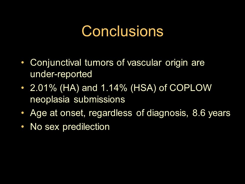Conclusions Conjunctival tumors of vascular origin are under-reported 2.01% (HA) and 1.14% (HSA) of COPLOW neoplasia submissions Age at onset, regardl