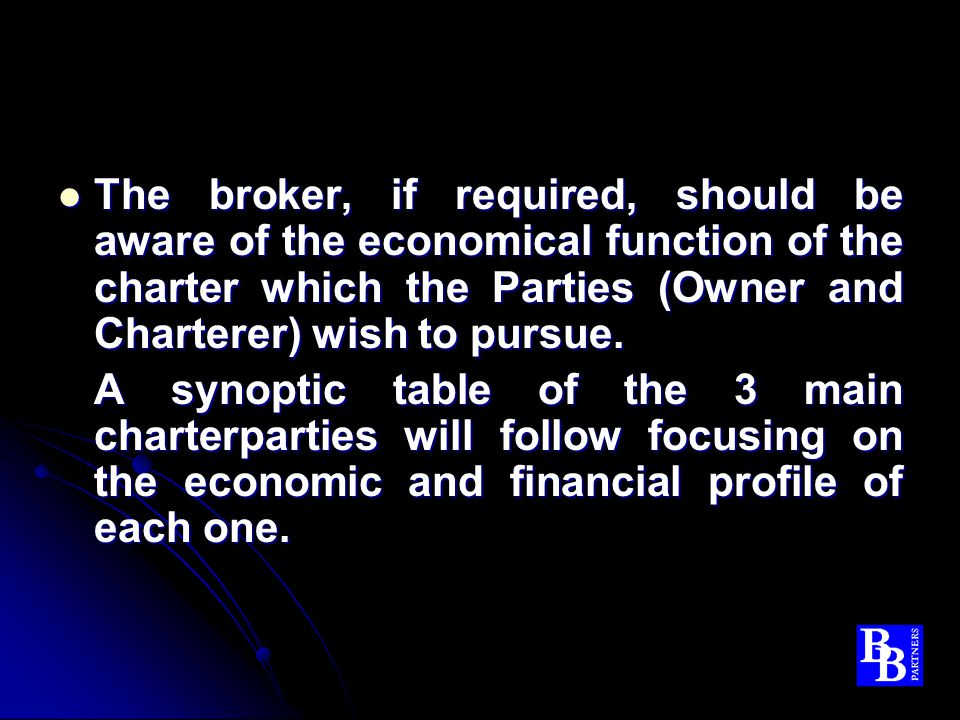 The broker, if required, should be aware of the economical function of the charter which the Parties (Owner and Charterer) wish to pursue.