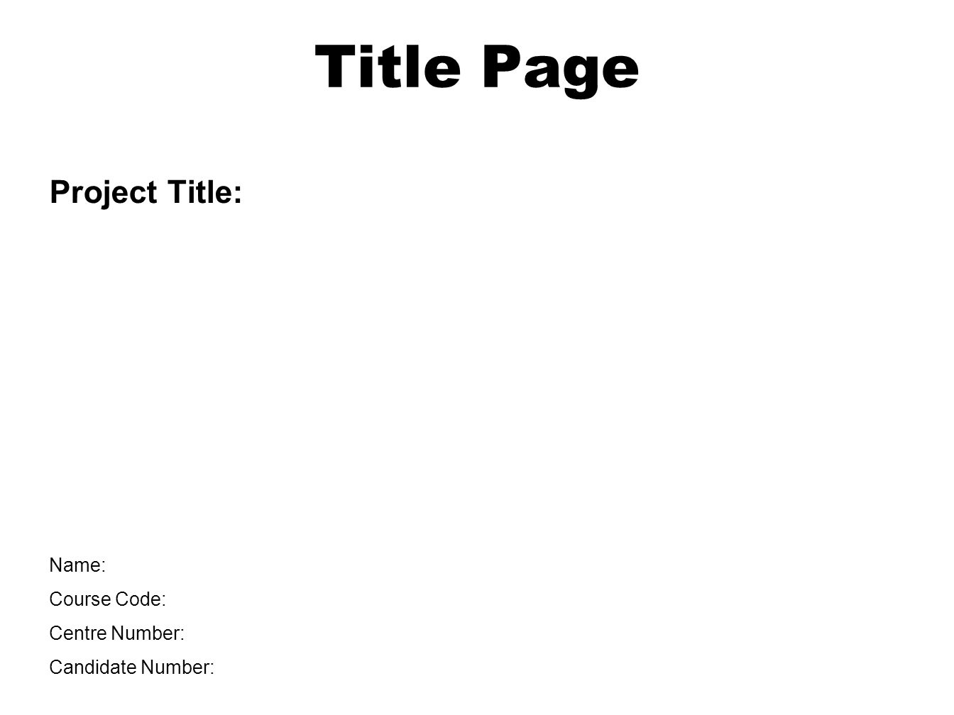 Title Page Name: Course Code: Centre Number: Candidate Number: Project Title: