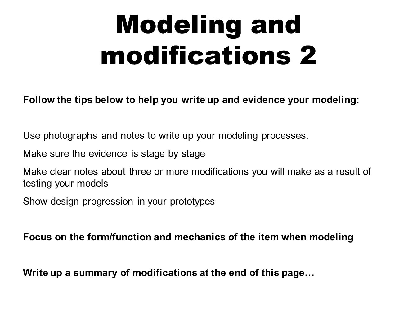 Modeling and modifications 2 Follow the tips below to help you write up and evidence your modeling: Use photographs and notes to write up your modeling processes.