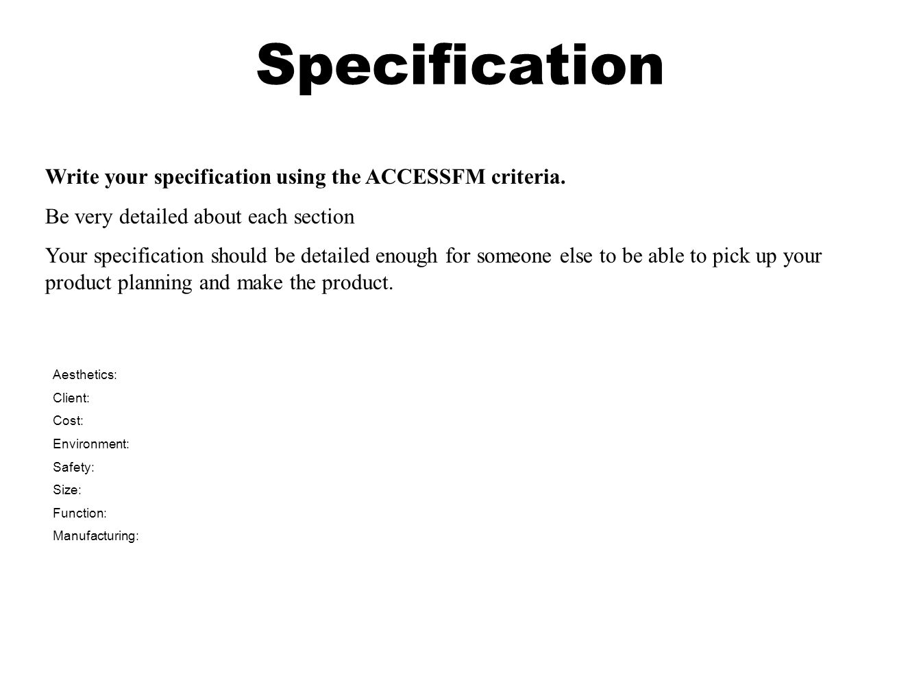 Specification Write your specification using the ACCESSFM criteria.