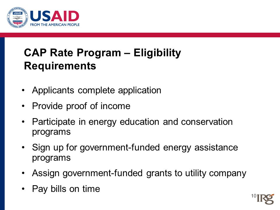 10 CAP Rate Program – Eligibility Requirements Applicants complete application Provide proof of income Participate in energy education and conservatio