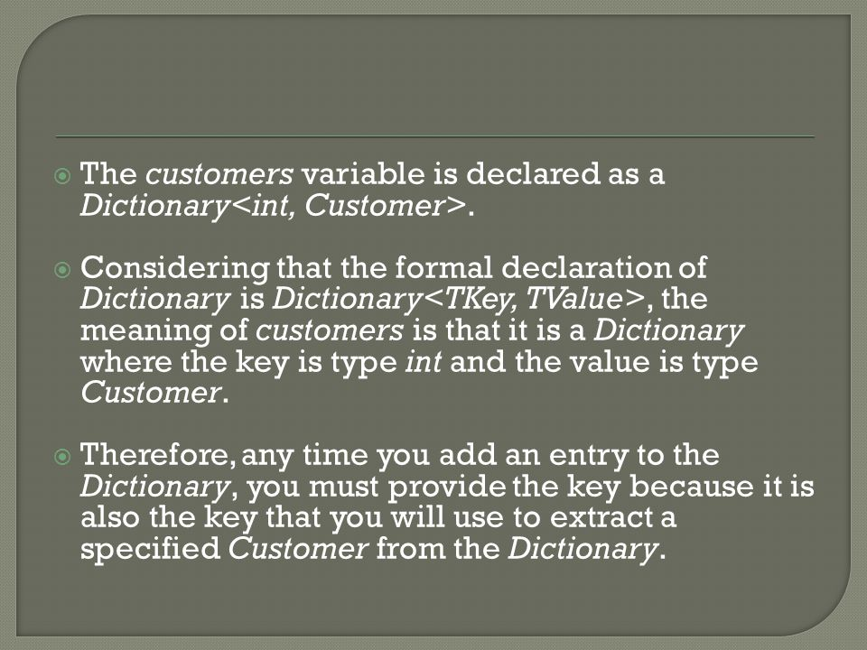  The customers variable is declared as a Dictionary.