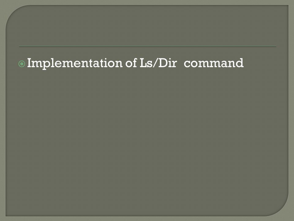  Implementation of Ls/Dir command