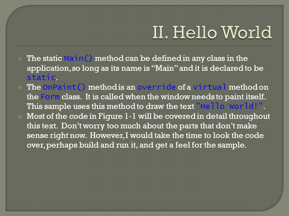  The static Main() method can be defined in any class in the application, so long as its name is Main and it is declared to be static.
