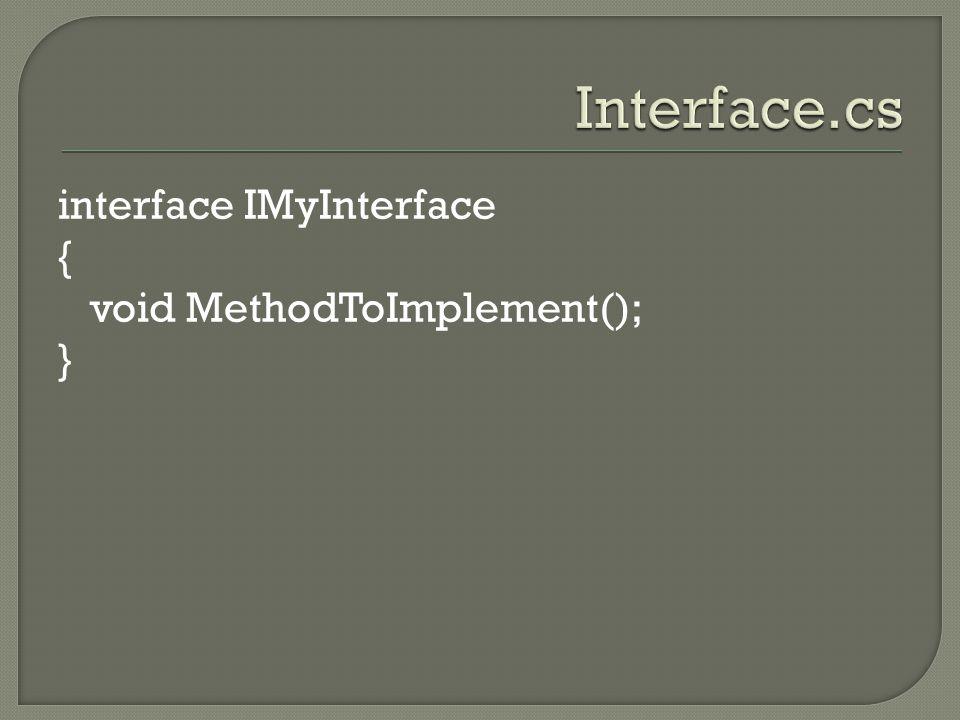 interface IMyInterface { void MethodToImplement(); }