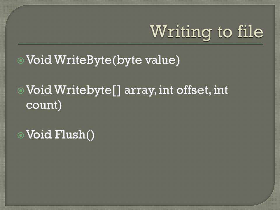  Void WriteByte(byte value)  Void Writebyte[] array, int offset, int count)  Void Flush()