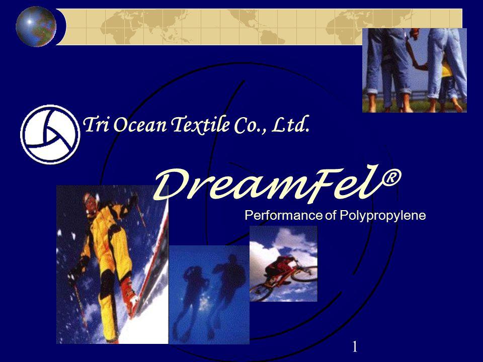 1 Tri Ocean Textile Co., Ltd. DreamFel® Performance of Polypropylene