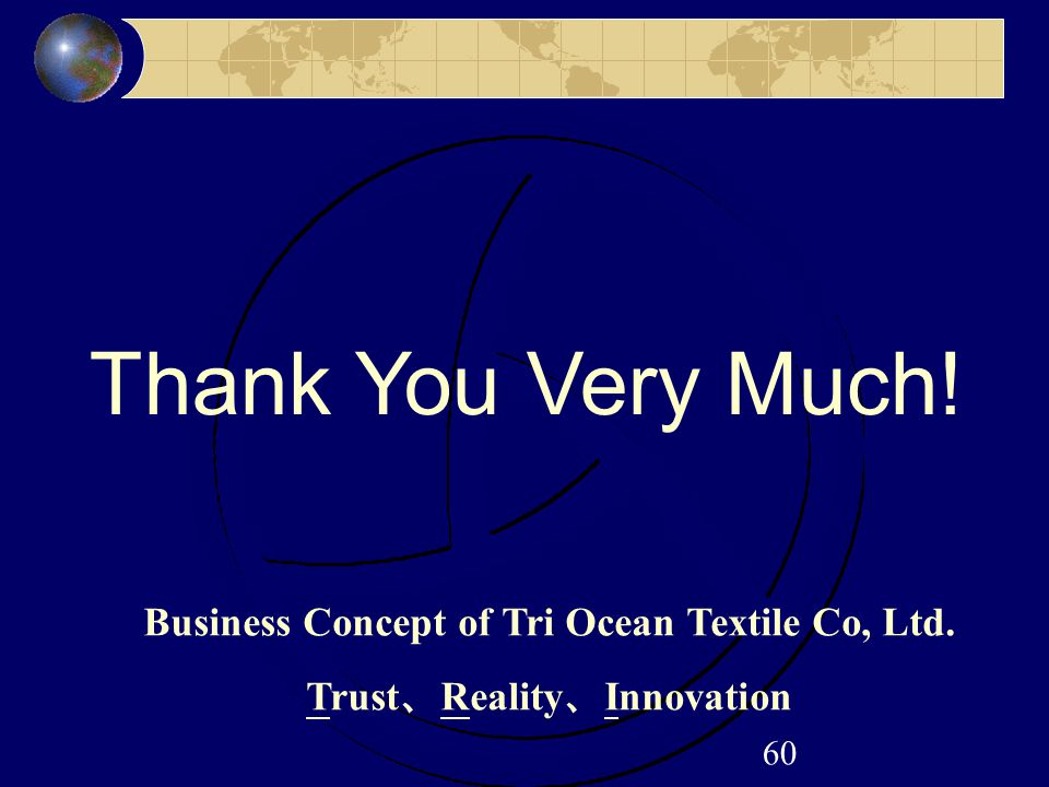 60 Thank You Very Much! Business Concept of Tri Ocean Textile Co, Ltd. Trust 、 Reality 、 Innovation