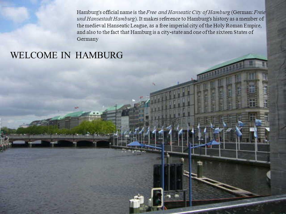 WELCOME IN HAMBURG Hamburg s official name is the Free and Hanseatic City of Hamburg (German: Freie und Hansestadt Hamburg).