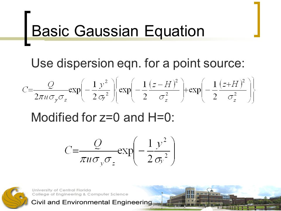 Basic Gaussian Equation Use dispersion eqn. for a point source: Modified for z=0 and H=0: