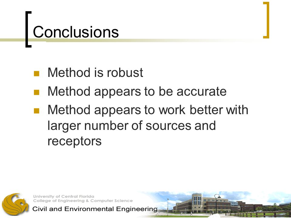 Conclusions Method is robust Method appears to be accurate Method appears to work better with larger number of sources and receptors