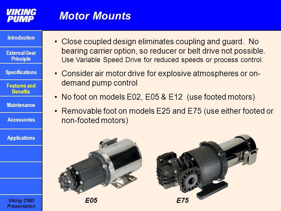 Viking CMD Presentation Motor Mounts Close coupled design eliminates coupling and guard. No bearing carrier option, so reducer or belt drive not possi