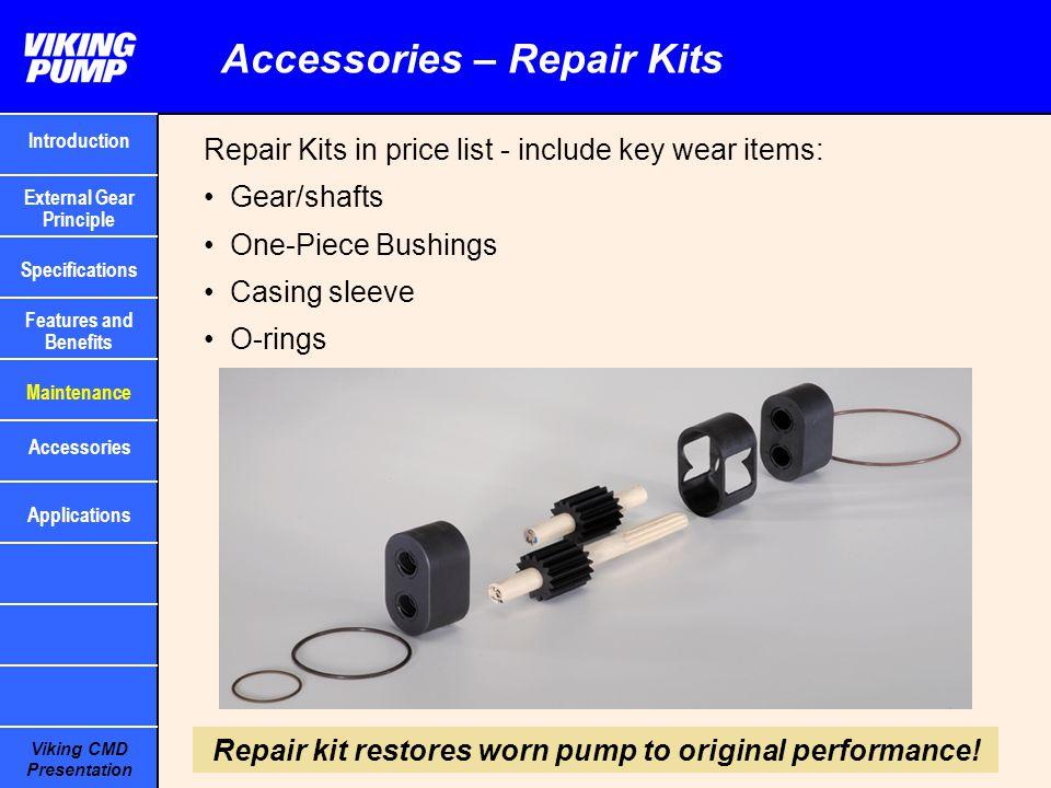 Viking CMD Presentation Accessories – Repair Kits Repair Kits in price list - include key wear items: Gear/shafts One-Piece Bushings Casing sleeve O-r