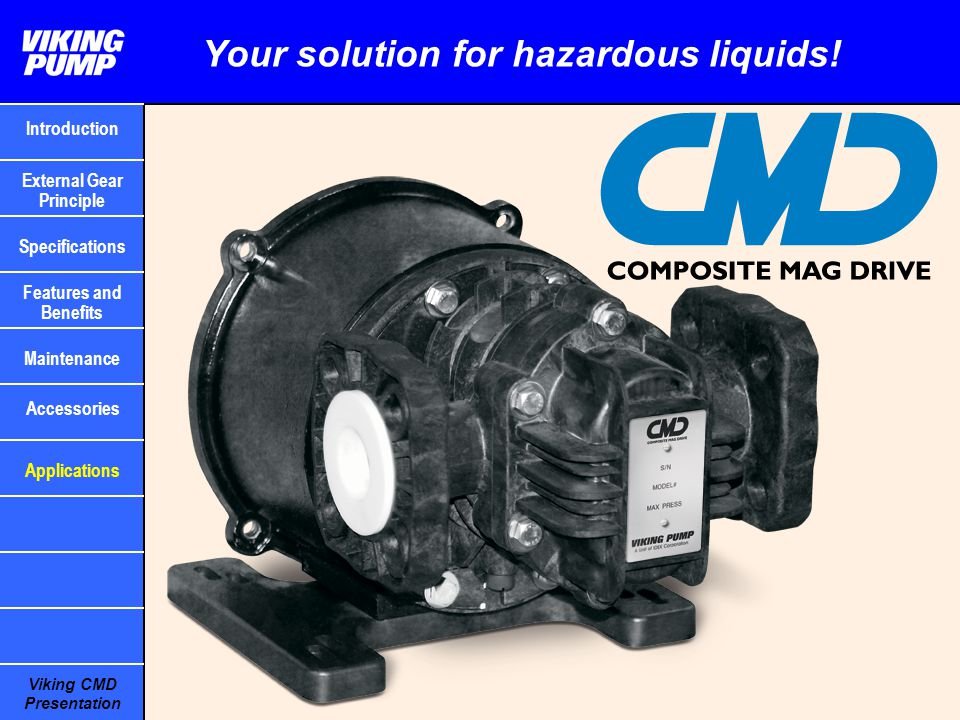 Viking CMD Presentation Your solution for hazardous liquids! Introduction Specifications Features and Benefits Maintenance External Gear Principle App