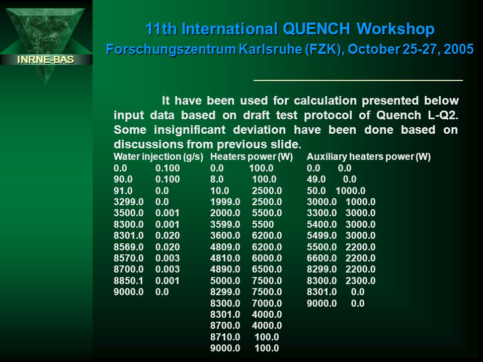 INRNE-BAS 11th International QUENCH Workshop Forschungszentrum Karlsruhe (FZK), October 25-27, 2005 It have been used for calculation presented below input data based on draft test protocol of Quench L-Q2.