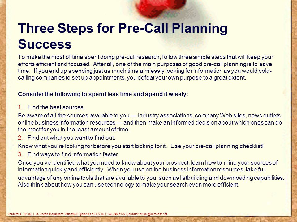 Three Steps for Pre-Call Planning Success To make the most of time spent doing pre-call research, follow three simple steps that will keep your effort