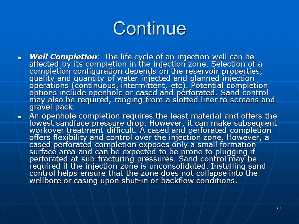 21 Continue Well Completion: The life cycle of an injection well can be affected by its completion in the injection zone. Selection of a completion co