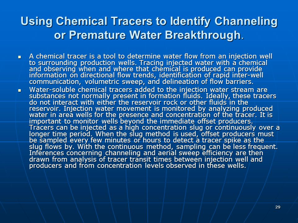 29 Using Chemical Tracers to Identify Channeling or Premature Water Breakthrough. A chemical tracer is a tool to determine water flow from an injectio
