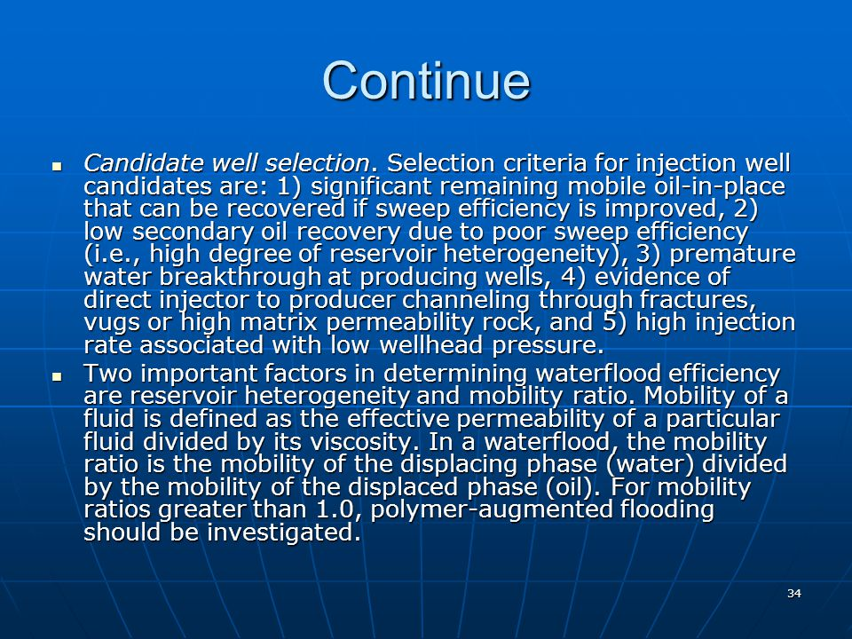 34 Continue Candidate well selection. Selection criteria for injection well candidates are: 1) significant remaining mobile oil-in-place that can be r