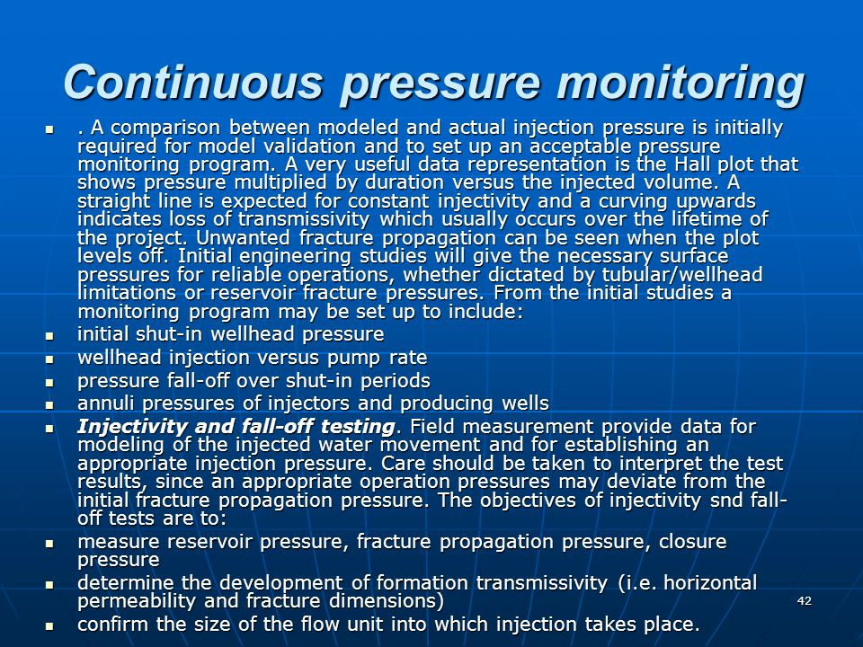 42 Continuous pressure monitoring. A comparison between modeled and actual injection pressure is initially required for model validation and to set up