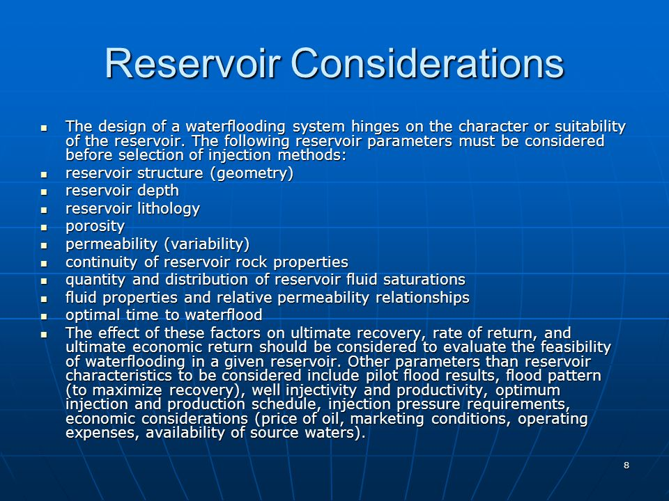 8 Reservoir Considerations The design of a waterflooding system hinges on the character or suitability of the reservoir. The following reservoir param