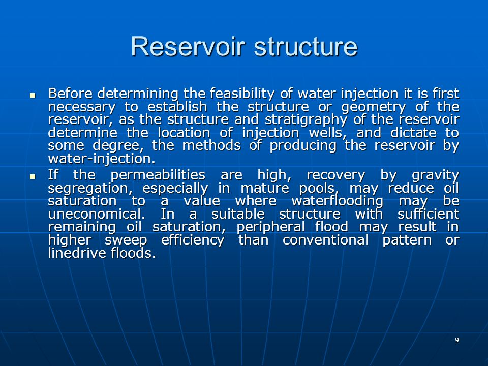 9 Reservoir structure Before determining the feasibility of water injection it is first necessary to establish the structure or geometry of the reserv