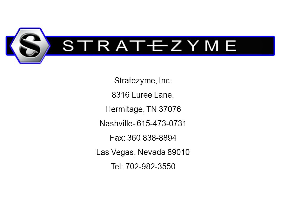 Stratezyme, Inc. 8316 Luree Lane, Hermitage, TN 37076 Nashville- 615-473-0731 Fax: 360 838-8894 Las Vegas, Nevada 89010 Tel: 702-982-3550