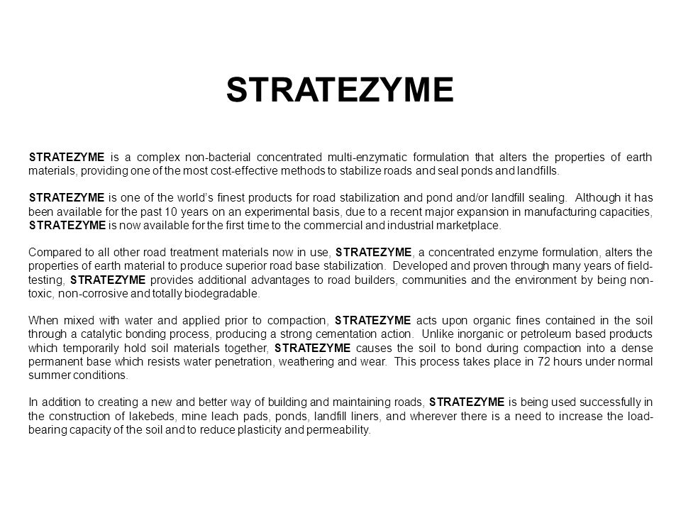 STRATEZYME STRATEZYME is a complex non-bacterial concentrated multi-enzymatic formulation that alters the properties of earth materials, providing one
