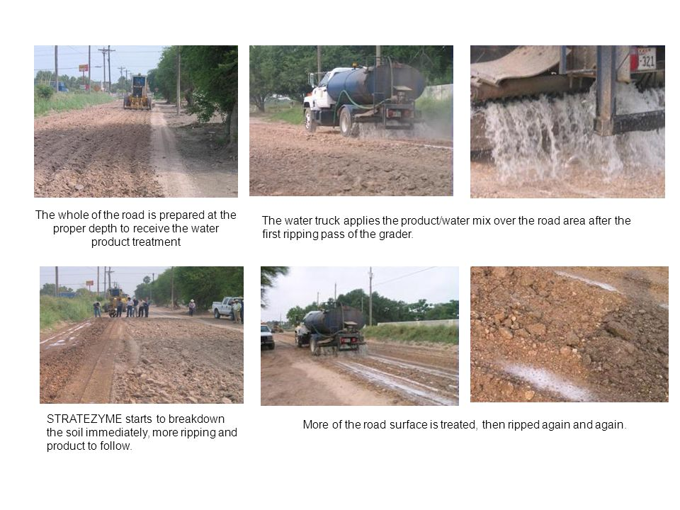 The whole of the road is prepared at the proper depth to receive the water product treatment STRATEZYME starts to breakdown the soil immediately, more
