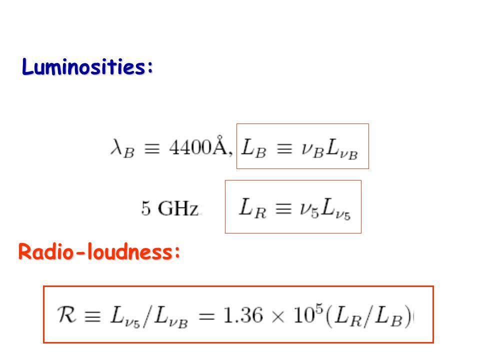 Radio-loudness: Luminosities: