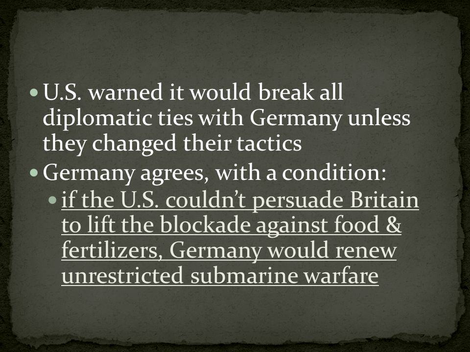 U.S. warned it would break all diplomatic ties with Germany unless they changed their tactics Germany agrees, with a condition: if the U.S. couldn't p