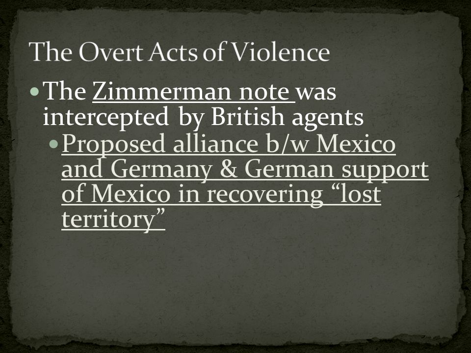 The Zimmerman note was intercepted by British agents Proposed alliance b/w Mexico and Germany & German support of Mexico in recovering lost territory