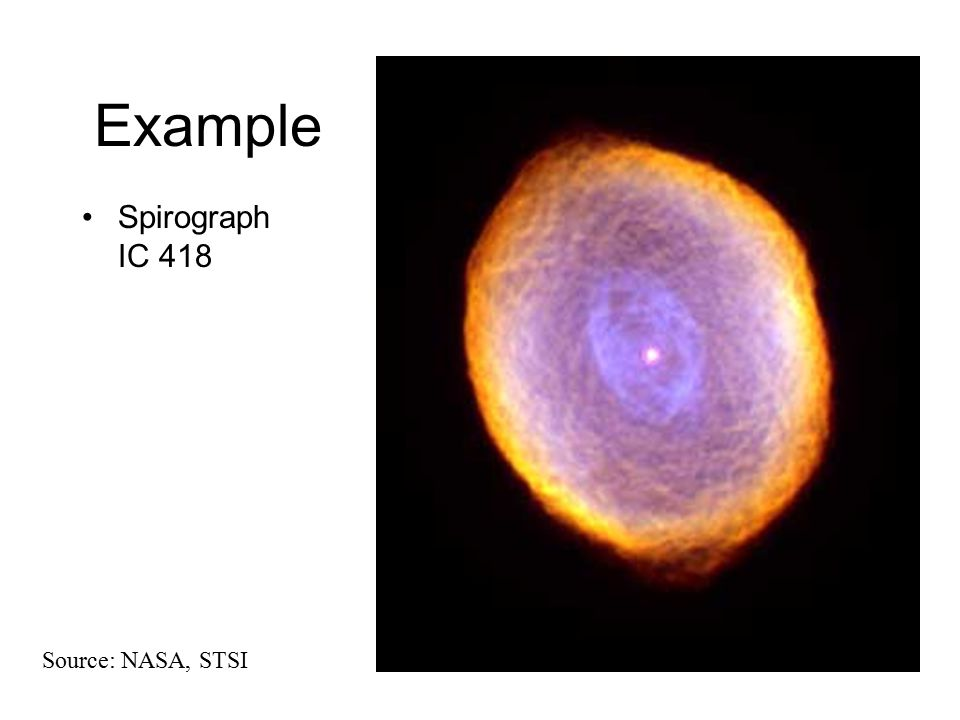 Example Spirograph IC 418 Source: NASA, STSI