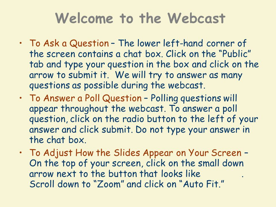 Welcome to the Webcast To Ask a Question – The lower left-hand corner of the screen contains a chat box.