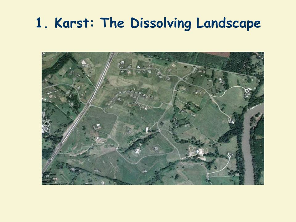 Webcast Agenda 1.Karst: The Dissolving Landscape. 2.Challenges in Managing Stormwater in Karst Terrain 3.The Site Assessment Process in Karst 4.Stormw