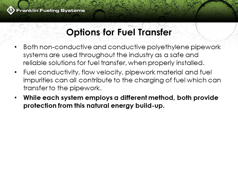 Options for Fuel Transfer Both non-conductive and conductive polyethylene pipework systems are used throughout the industry as a safe and reliable solutions for fuel transfer, when properly installed.