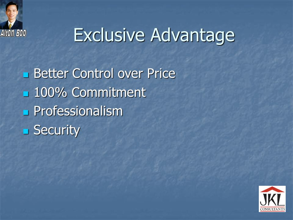 Exclusive Advantage Better Control over Price Better Control over Price 100% Commitment 100% Commitment Professionalism Professionalism Security Security