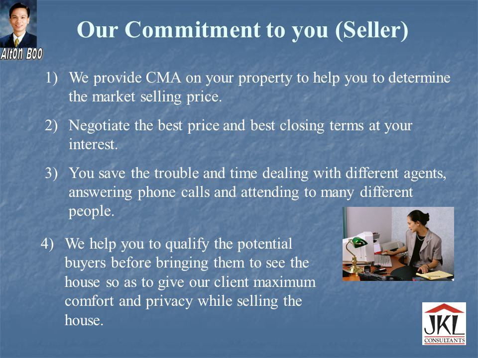 1)We provide CMA on your property to help you to determine the market selling price.
