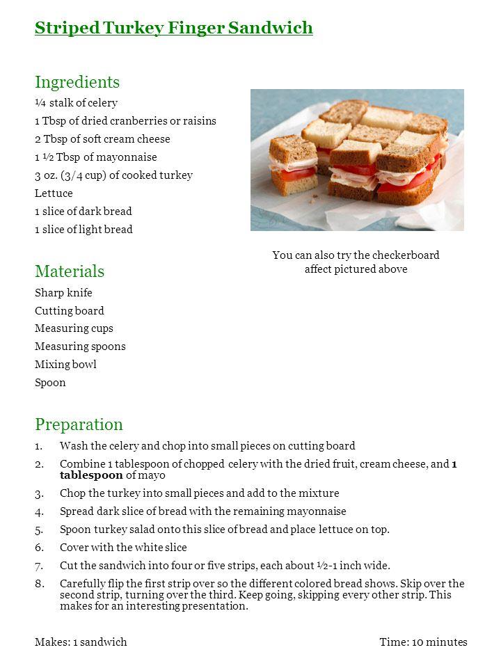 Striped Turkey Finger Sandwich Ingredients ¼ stalk of celery 1 Tbsp of dried cranberries or raisins 2 Tbsp of soft cream cheese 1 ½ Tbsp of mayonnaise