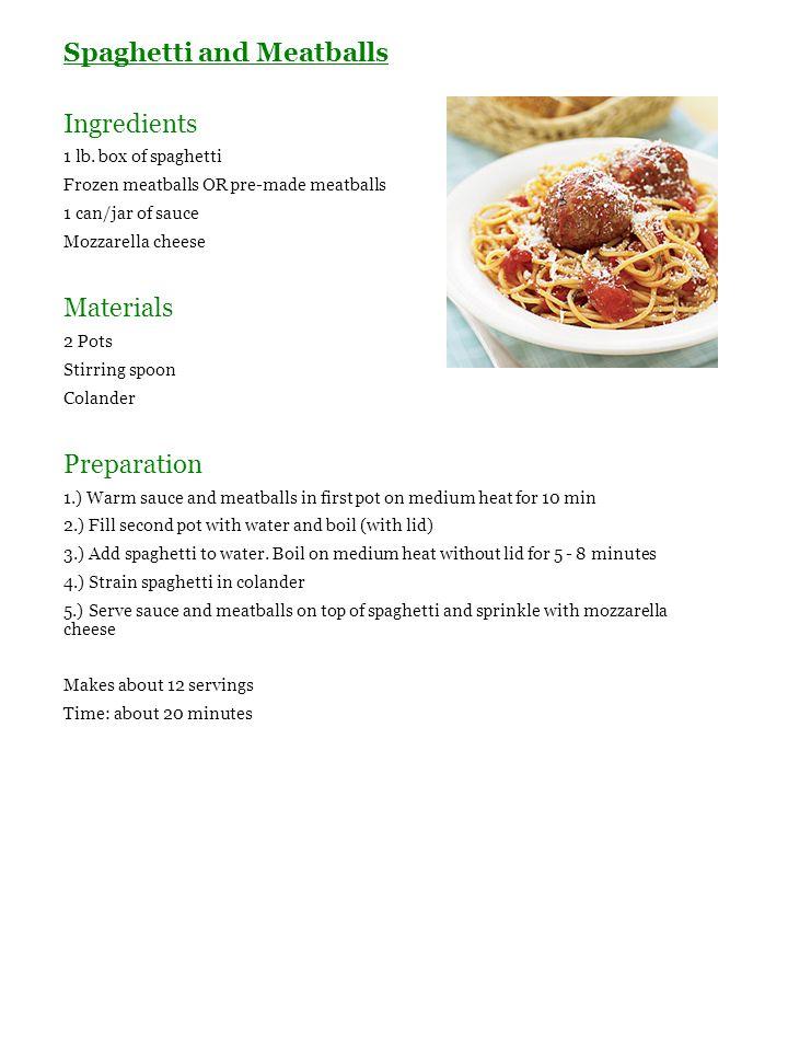 Spaghetti and Meatballs Ingredients 1 lb. box of spaghetti Frozen meatballs OR pre-made meatballs 1 can/jar of sauce Mozzarella cheese Materials 2 Pot