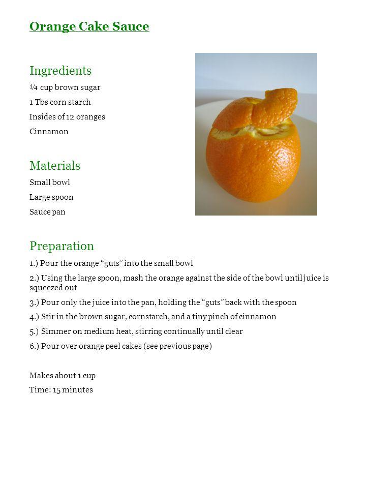 Orange Cake Sauce Ingredients ¼ cup brown sugar 1 Tbs corn starch Insides of 12 oranges Cinnamon Materials Small bowl Large spoon Sauce pan Preparatio