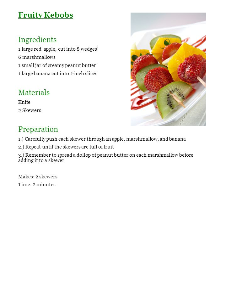 Fruity Kebobs Ingredients 1 large red apple, cut into 8 wedges' 6 marshmallows 1 small jar of creamy peanut butter 1 large banana cut into 1-inch slic