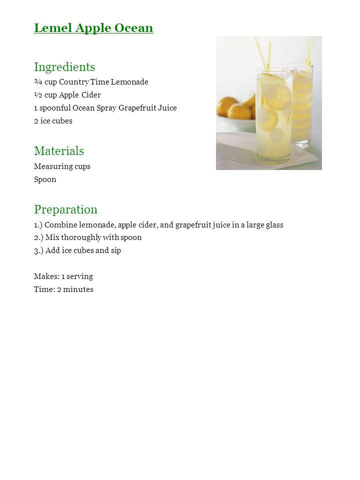 Lemel Apple Ocean Ingredients ¾ cup Country Time Lemonade ½ cup Apple Cider 1 spoonful Ocean Spray Grapefruit Juice 2 ice cubes Materials Measuring cu