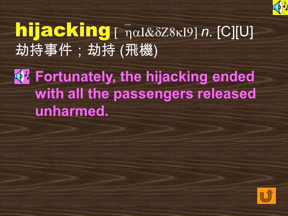 Words for Production 18. hijack [`haI&dZ8k] vt.