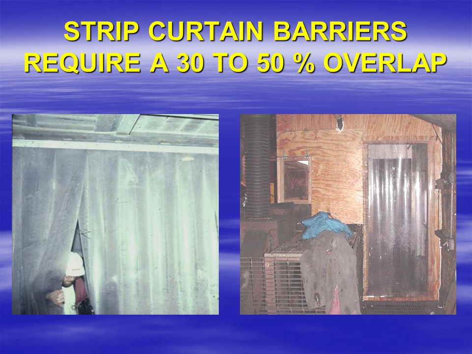 STRIP CURTAIN BARRIERS REQUIRE A 30 TO 50 % OVERLAP