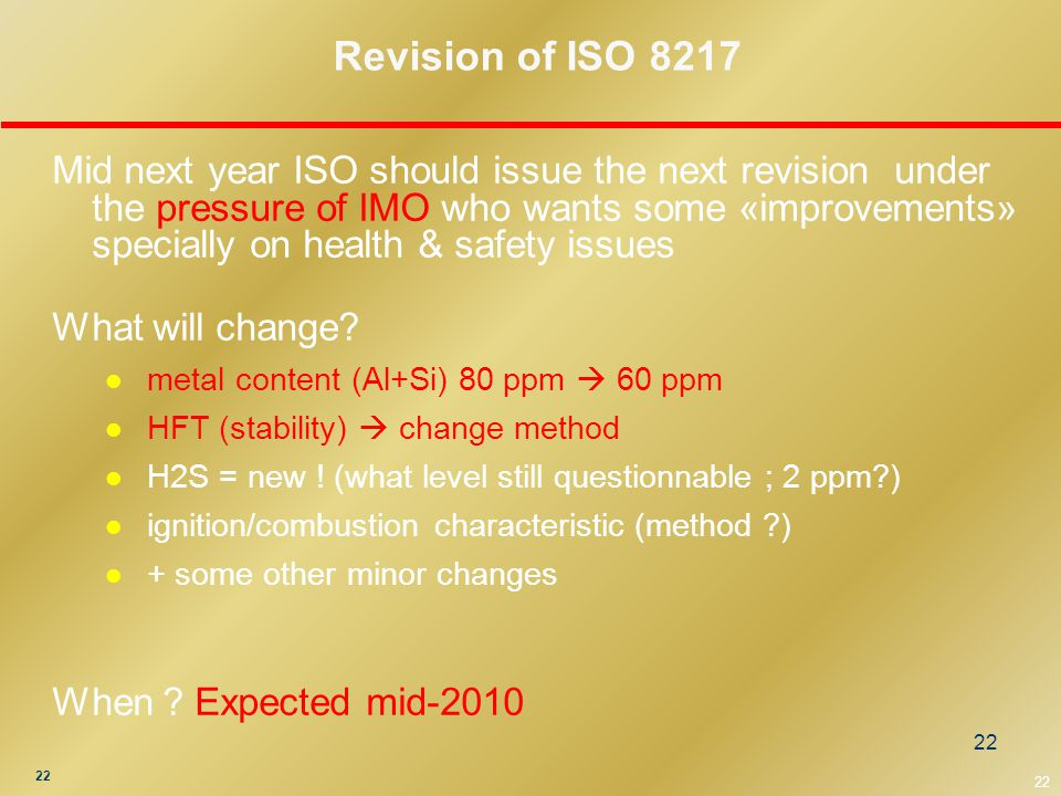 22 Mid next year ISO should issue the next revision under the pressure of IMO who wants some «improvements» specially on health & safety issues What will change.