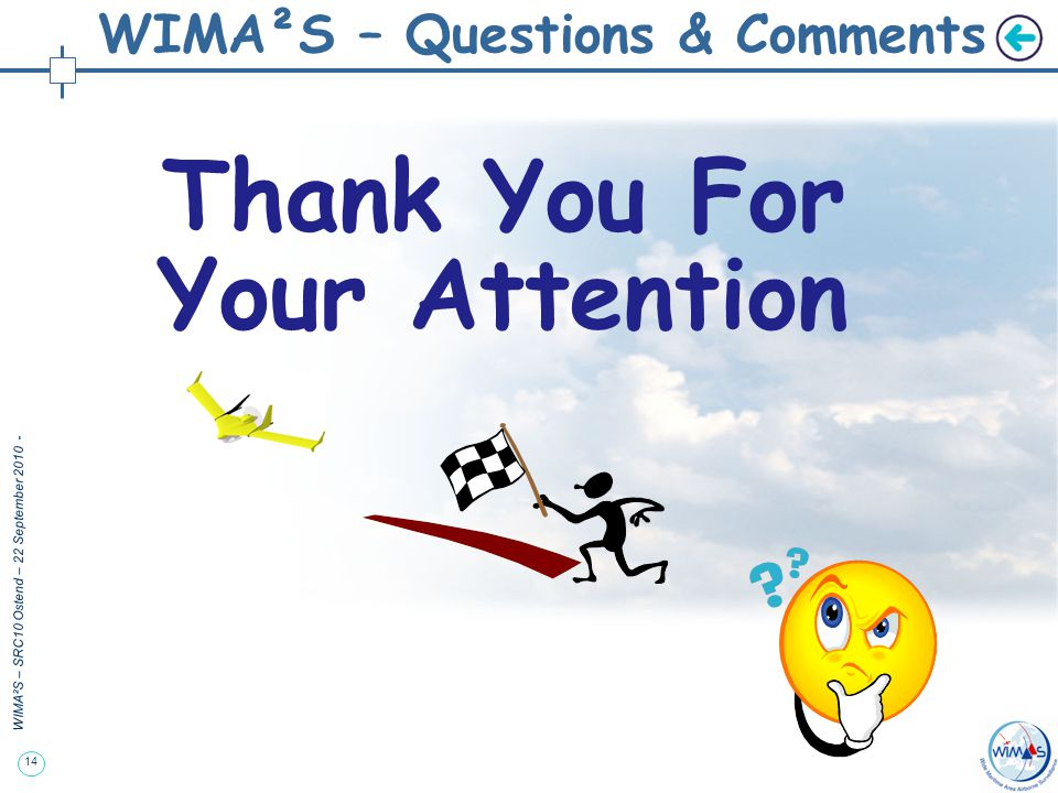 14 WIMA²S – SRC10 Ostend – 22 September 2010 - WIMA²S – Questions & Comments Thank You For Your Attention