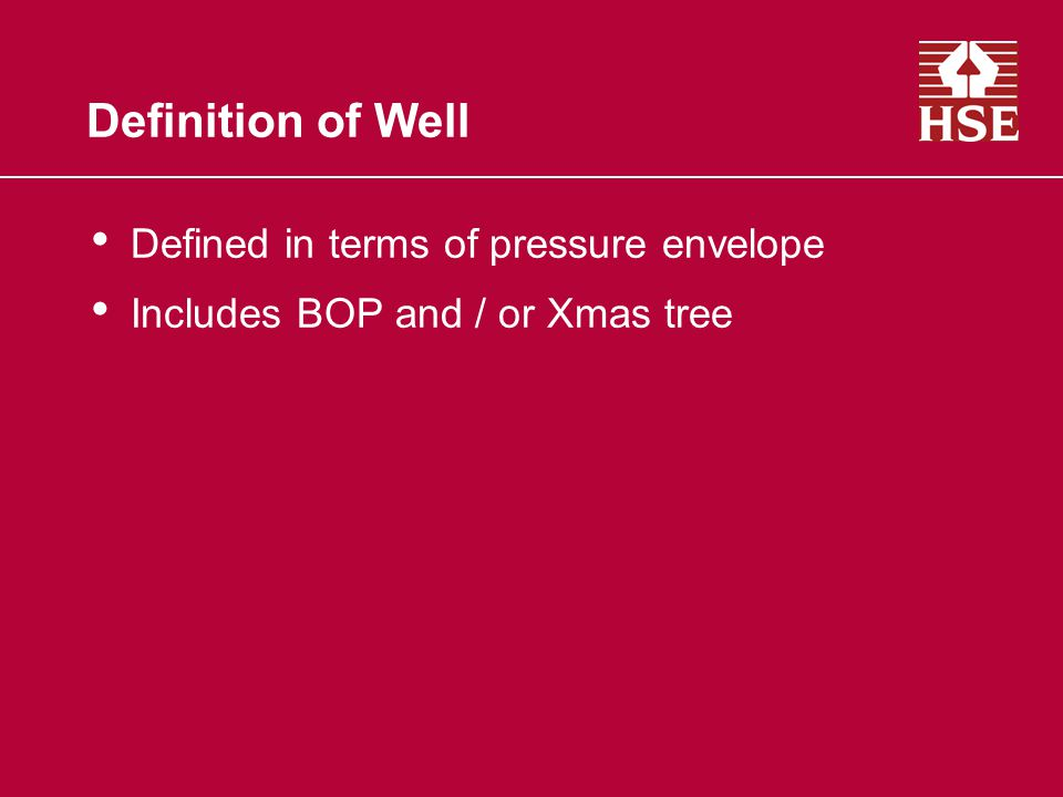 Definition of Well Defined in terms of pressure envelope Includes BOP and / or Xmas tree